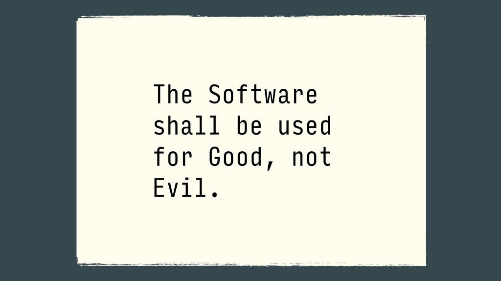 The Software shall be used for Good, not Evil.