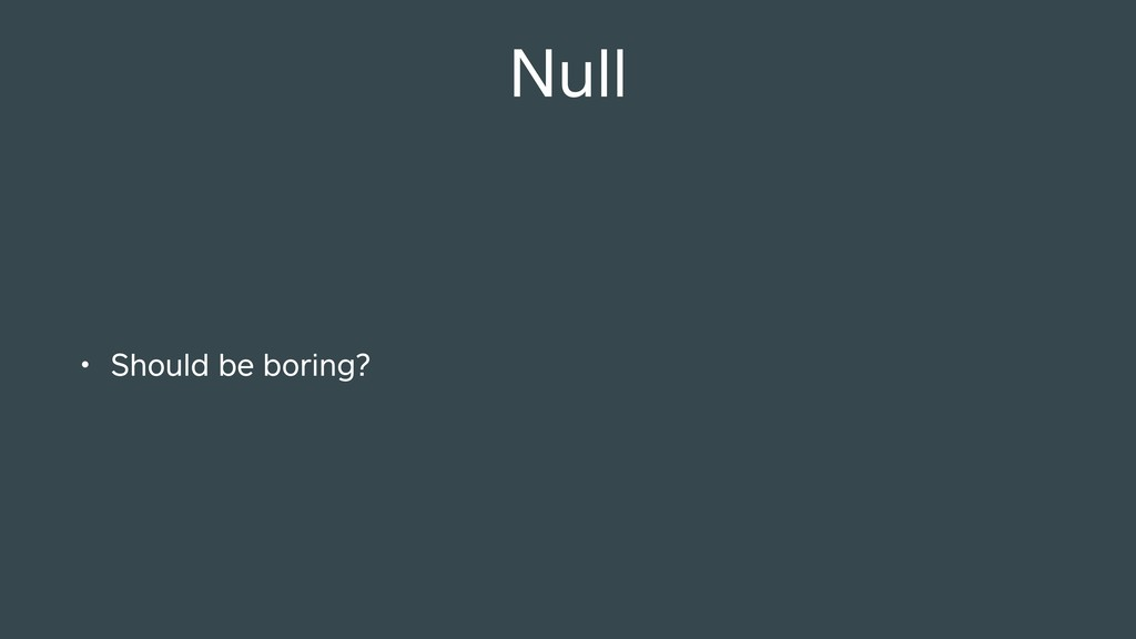 Null • Should be boring?