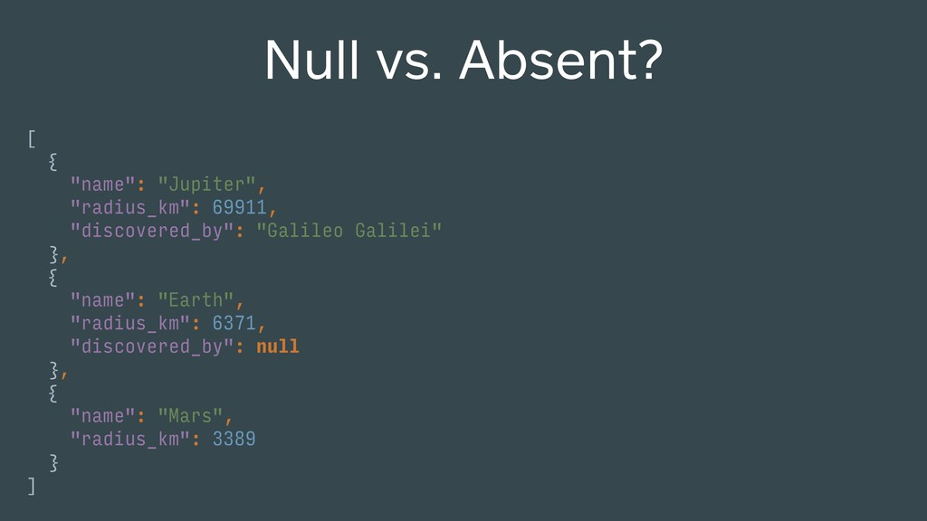 "Null vs. Absent? [ { ""name"": ""Jupiter"", ""radius..."