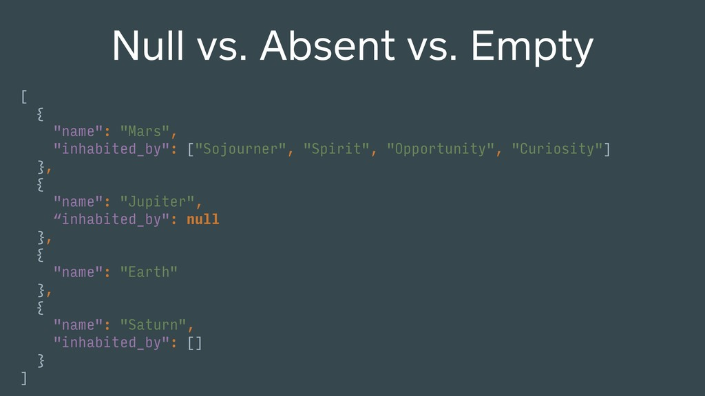 "Null vs. Absent vs. Empty [ { ""name"": ""Mars"", ""..."