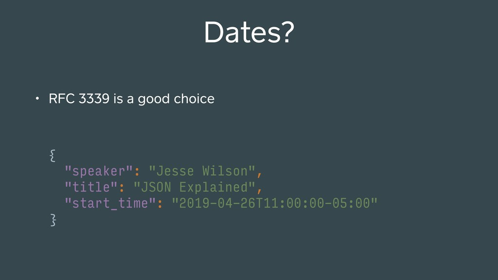 "Dates? • RFC 3339 is a good choice { ""speaker"":..."