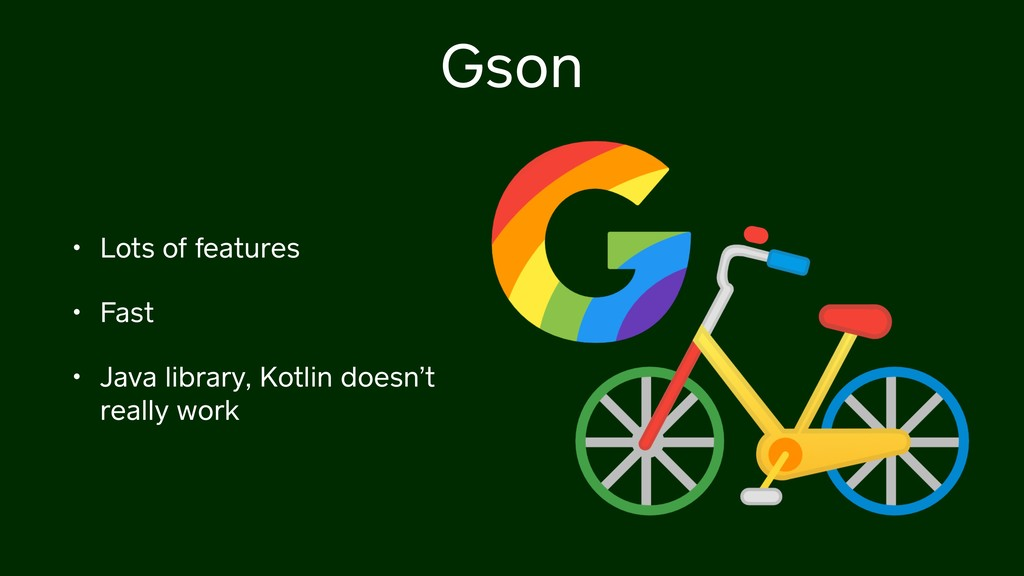 Gson • Lots of features • Fast • Java library, ...