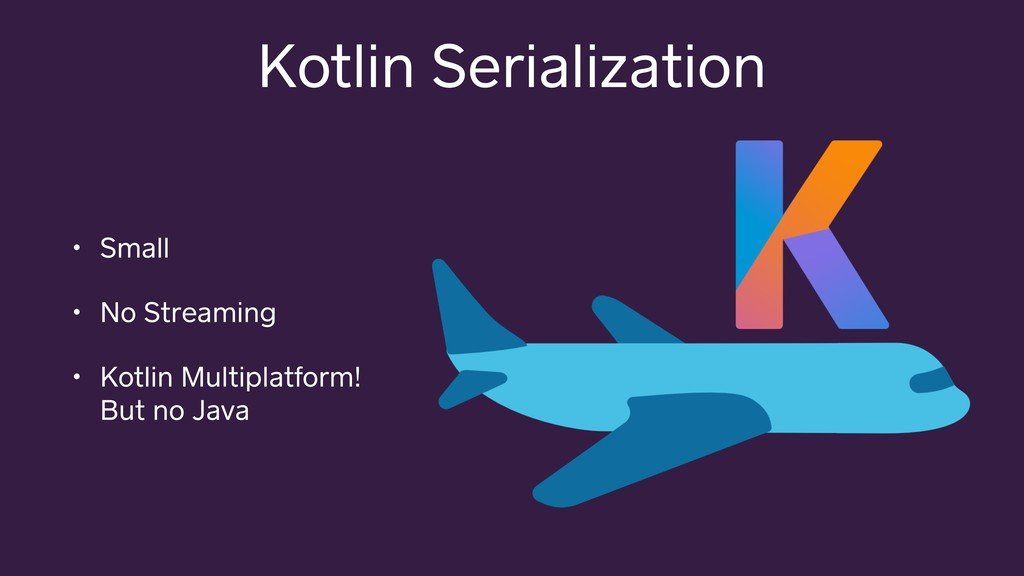 Kotlin Serialization • Small • No Streaming • K...