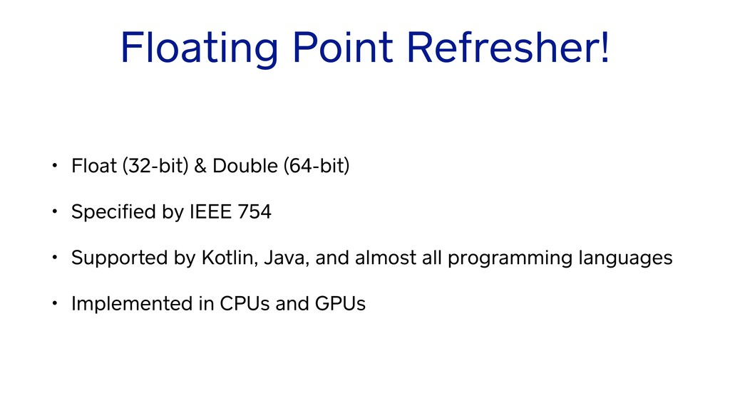 Floating Point Refresher! • Float (32-bit) & Do...