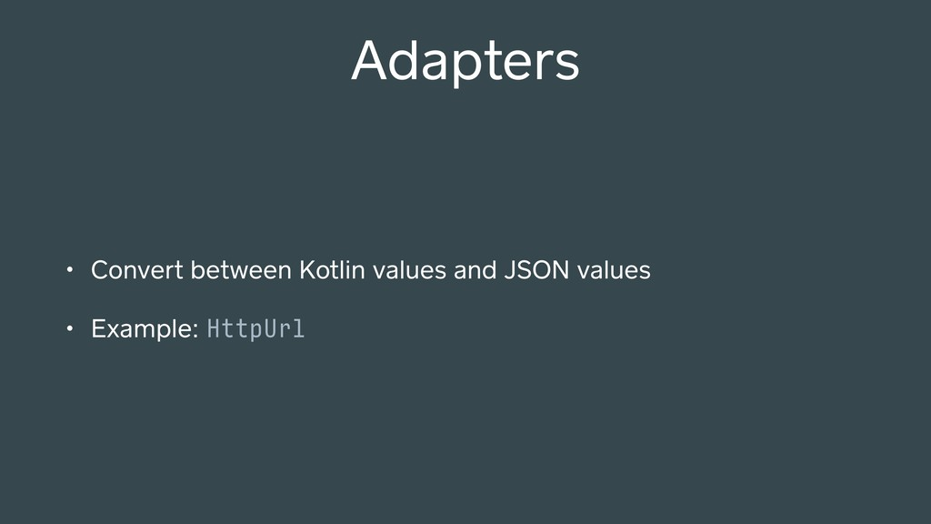 Adapters • Convert between Kotlin values and JS...