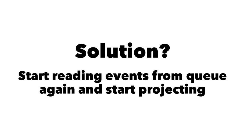 Solution? Start reading events from queue again...
