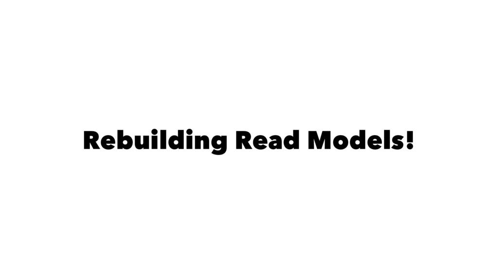 Rebuilding Read Models!