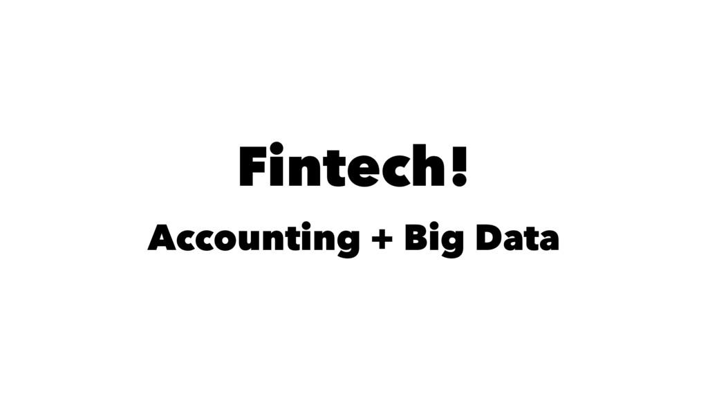 Fintech! Accounting + Big Data