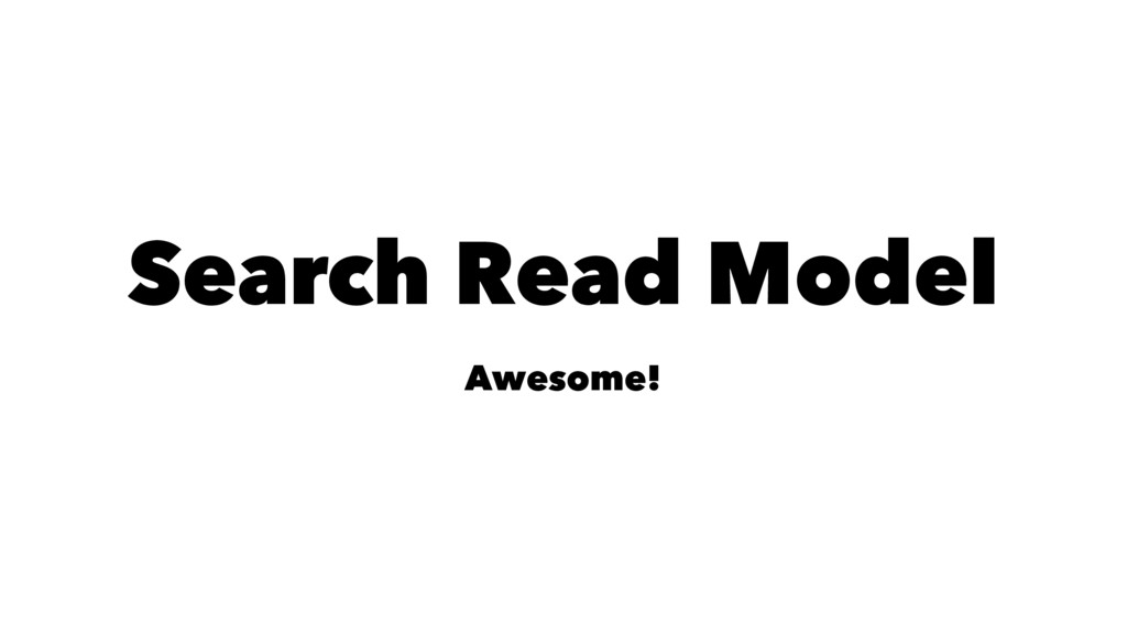 Search Read Model Awesome!