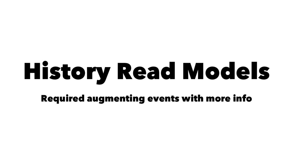History Read Models Required augmenting events ...