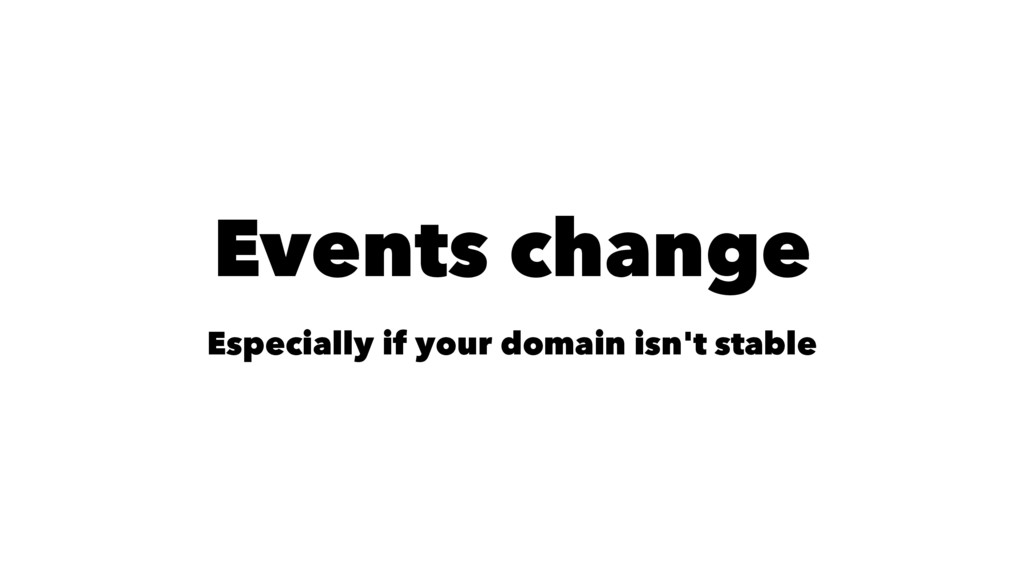 Events change Especially if your domain isn't s...