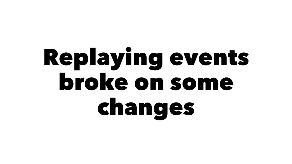 Replaying events broke on some changes
