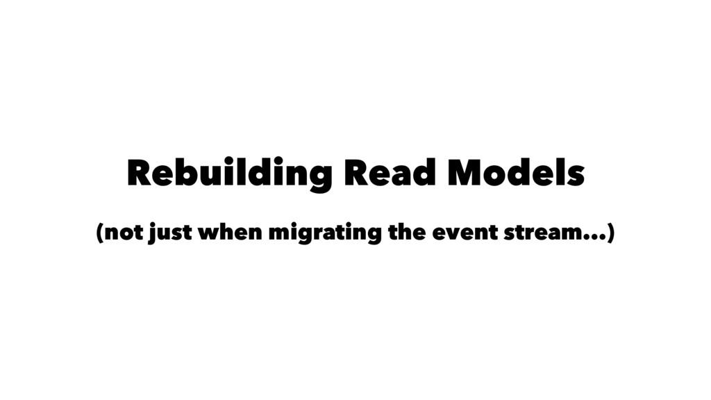 Rebuilding Read Models (not just when migrating...