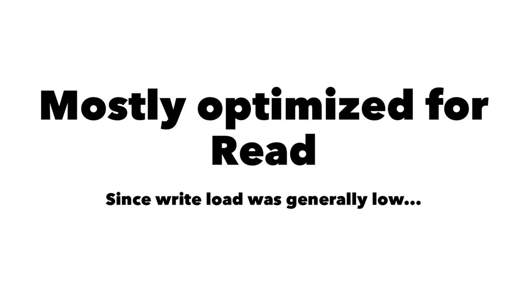 Mostly optimized for Read Since write load was ...