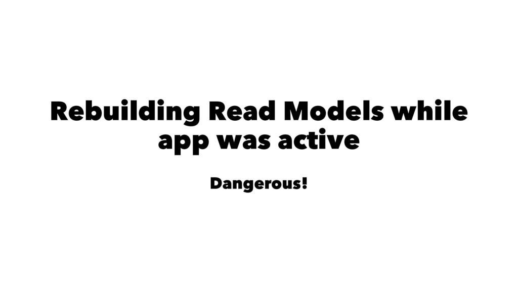 Rebuilding Read Models while app was active Dan...