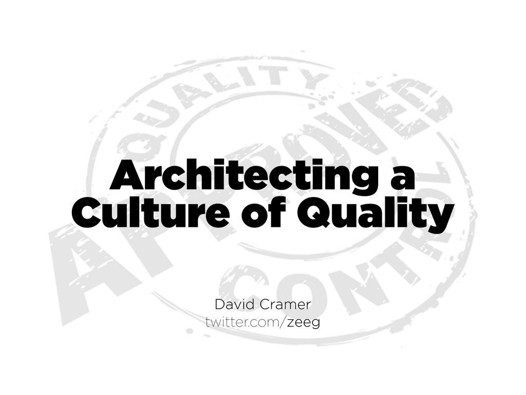David Cramer twitter.com/zeeg Architecting a Cu...