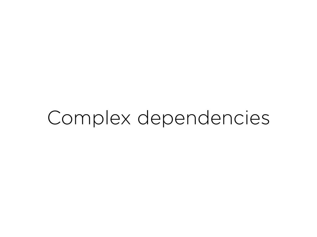 Complex dependencies