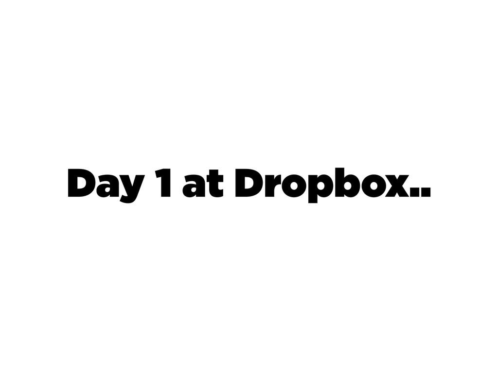 Day 1 at Dropbox..