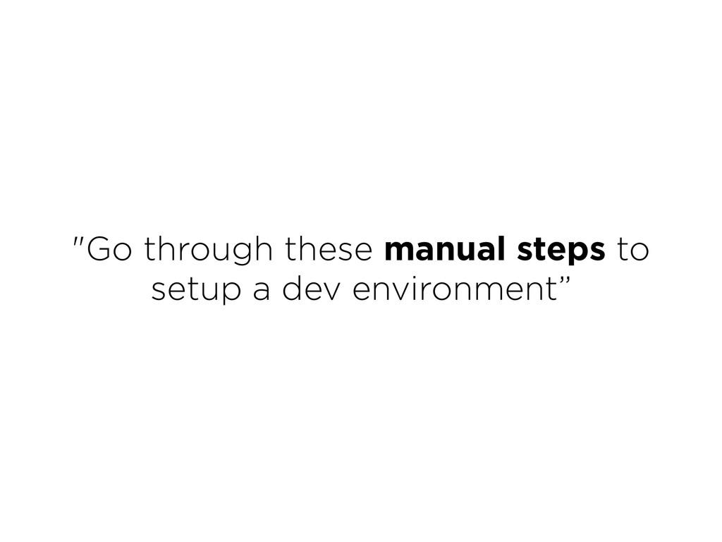 """""""Go through these manual steps to setup a dev e..."""