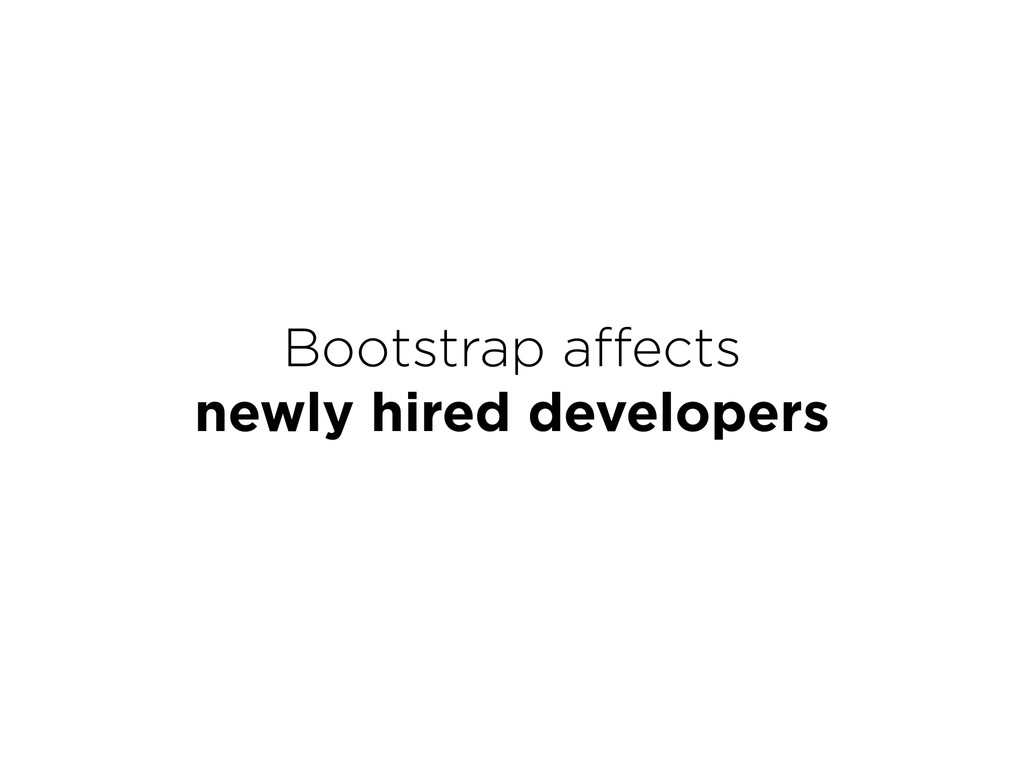 Bootstrap affects newly hired developers