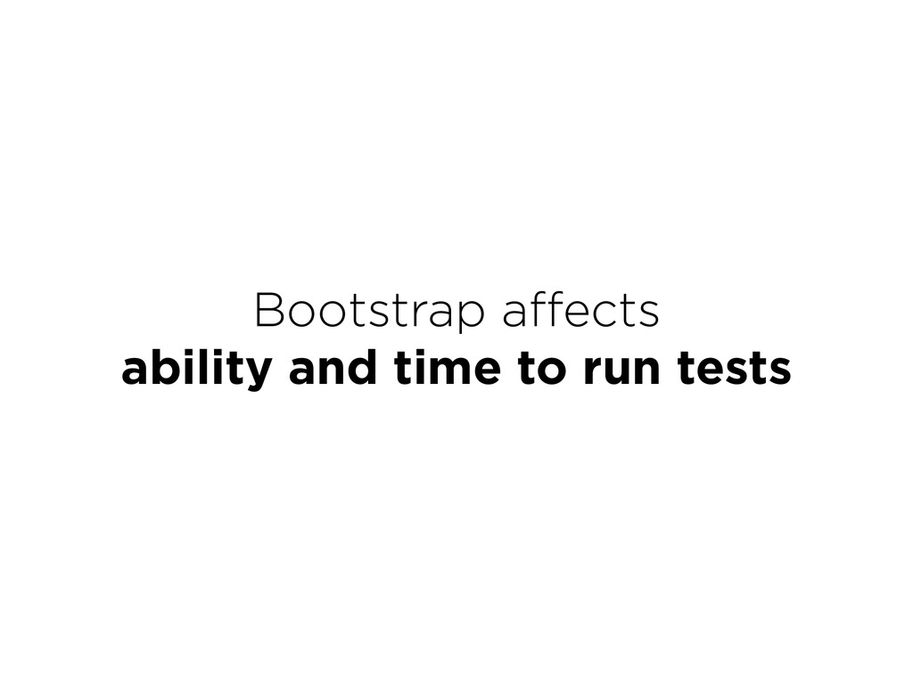 Bootstrap affects ability and time to run tests