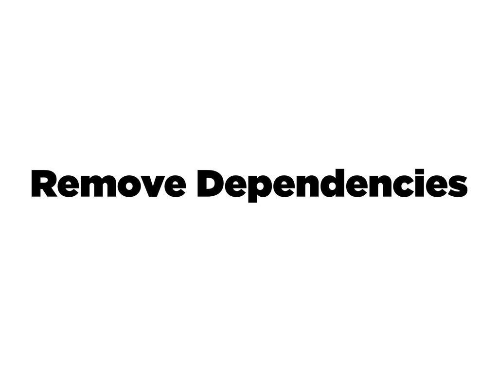 Remove Dependencies