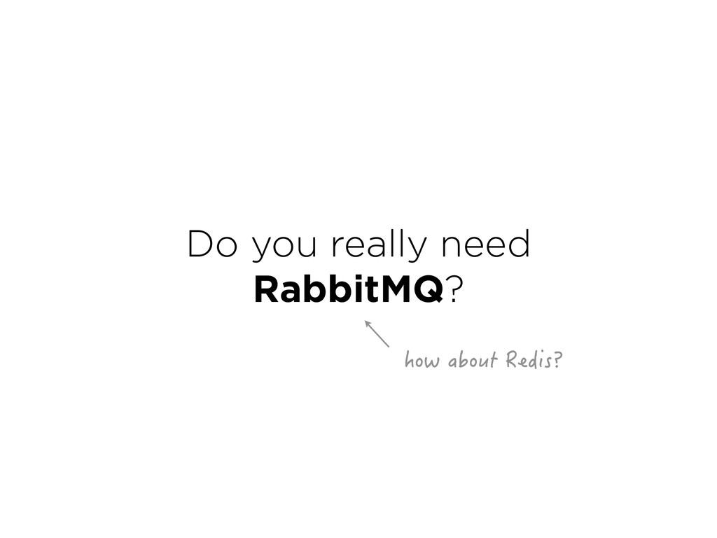 Do you really need RabbitMQ? JQYCDQWV4GFKU!