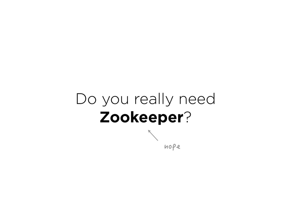 Do you really need Zookeeper? PQRG