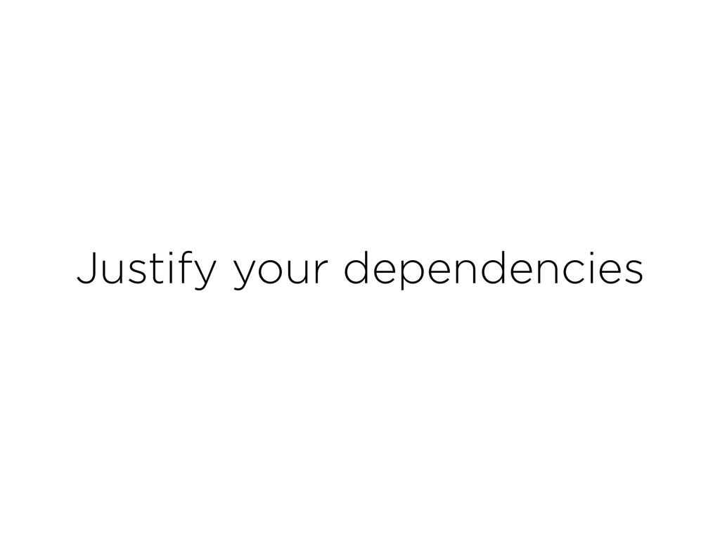 Justify your dependencies