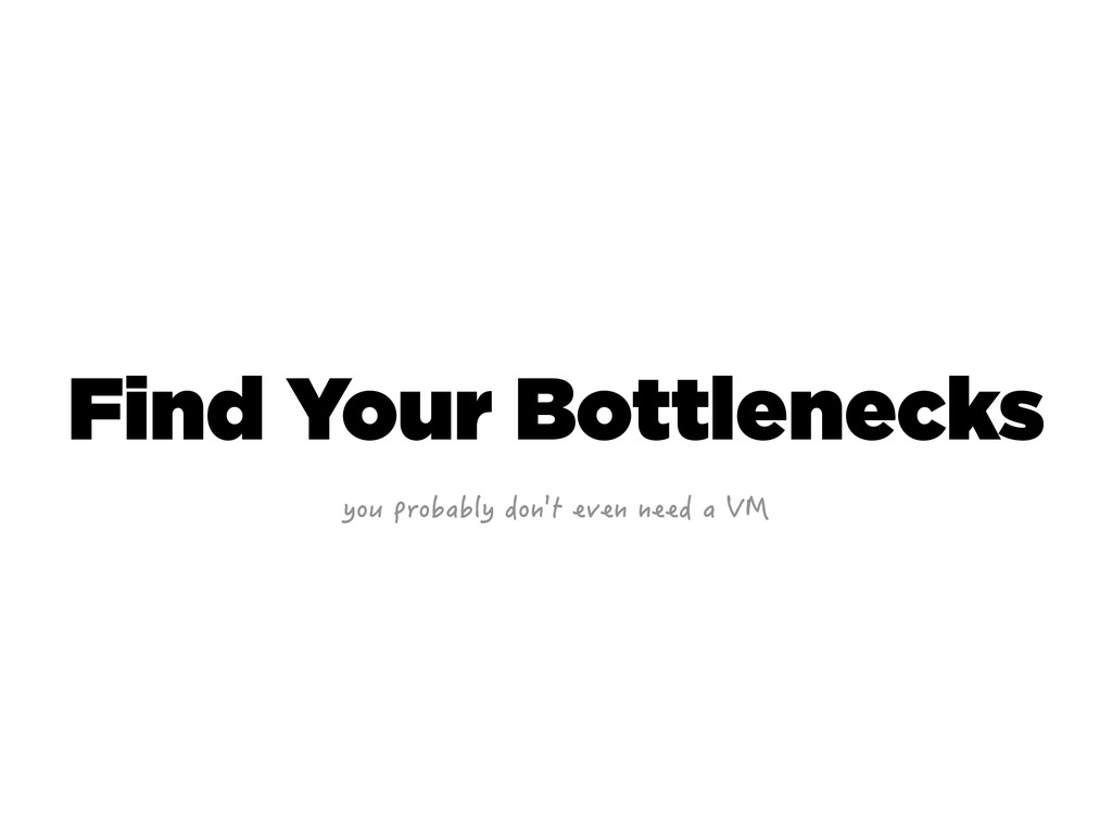 Find Your Bottlenecks [QWRTQDCDN[FQP VGXGPP...