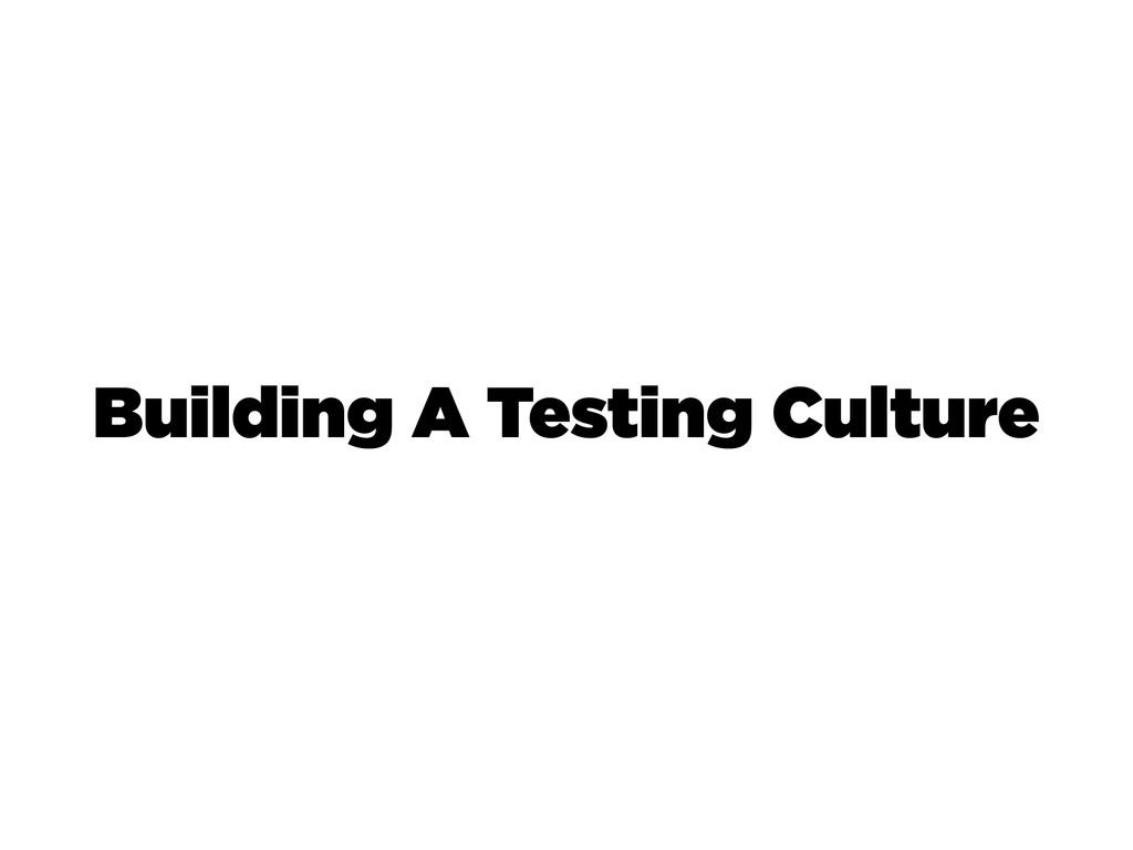 Building A Testing Culture
