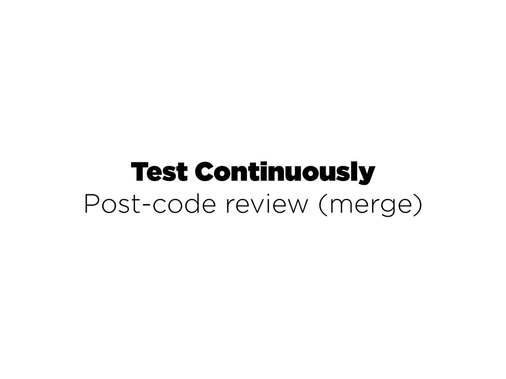 Test Continuously Post-code review (merge)