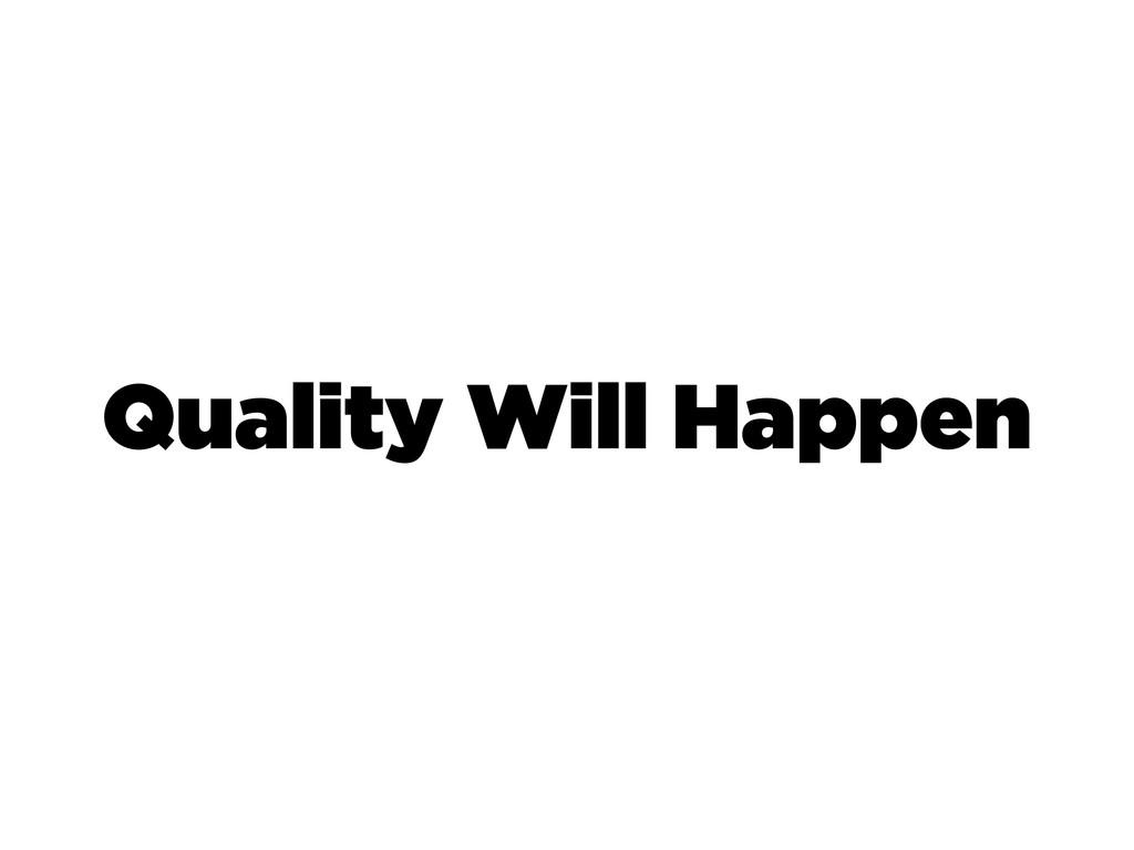 Quality Will Happen
