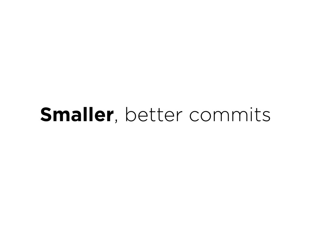 Smaller, better commits