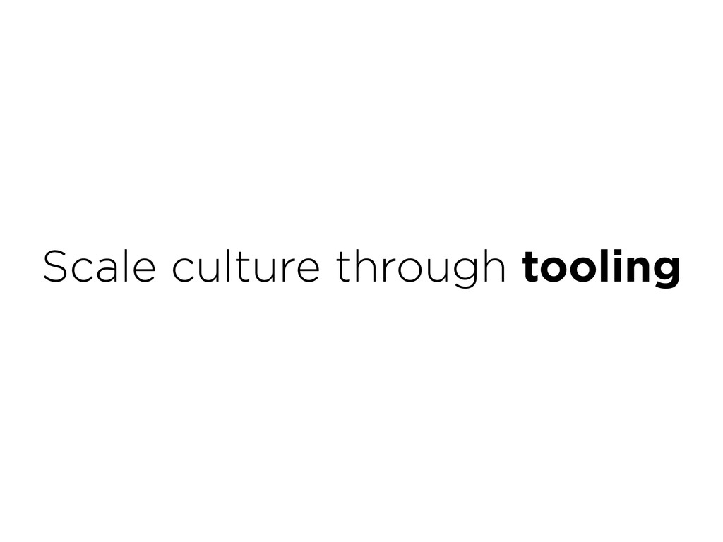 Scale culture through tooling