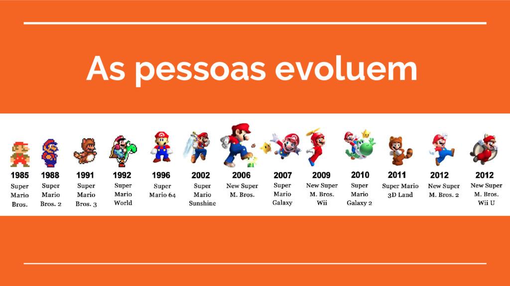 As pessoas evoluem