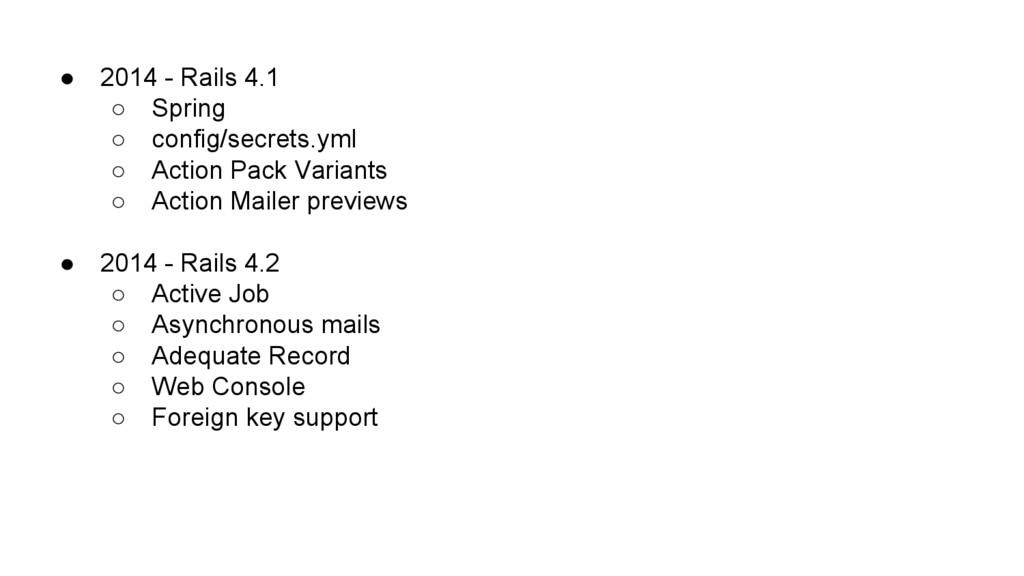 ● 2014 - Rails 4.1 ○ Spring ○ config/secrets.ym...