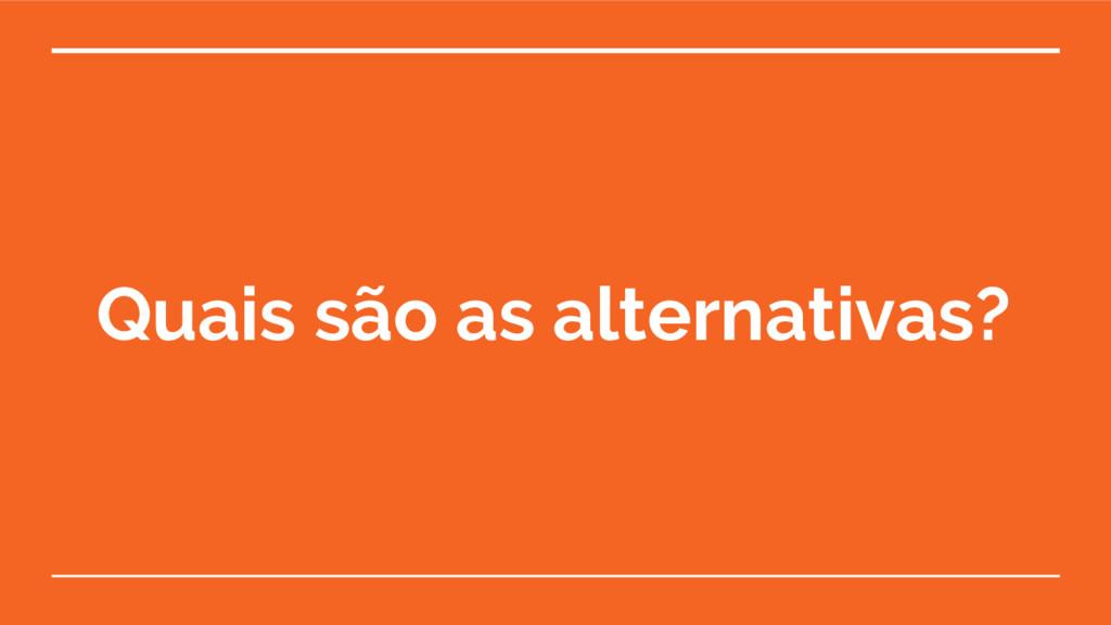 Quais são as alternativas?