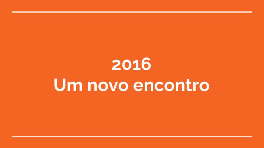 2016 Um novo encontro