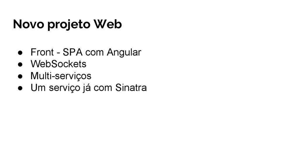Novo projeto Web ● Front - SPA com Angular ● We...