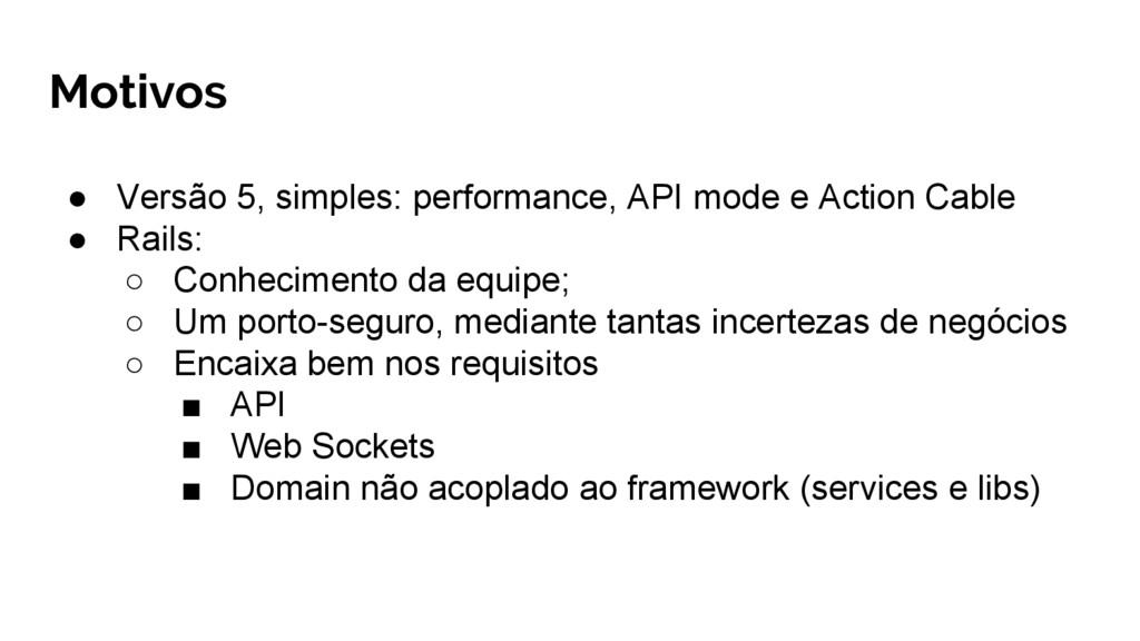 Motivos ● Versão 5, simples: performance, API m...