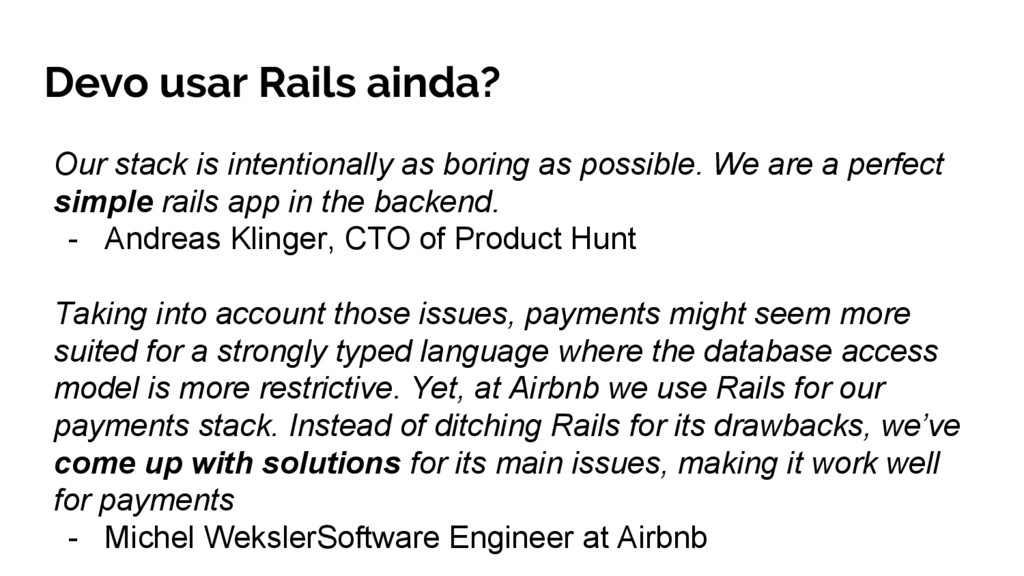 Devo usar Rails ainda? Our stack is intentional...