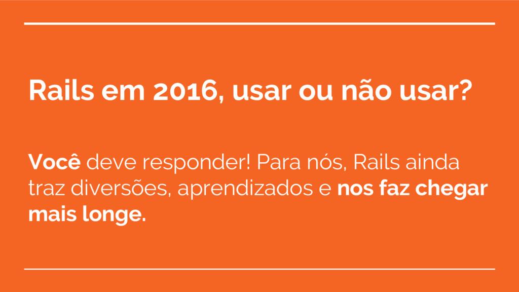 Rails em 2016, usar ou não usar? Você deve resp...