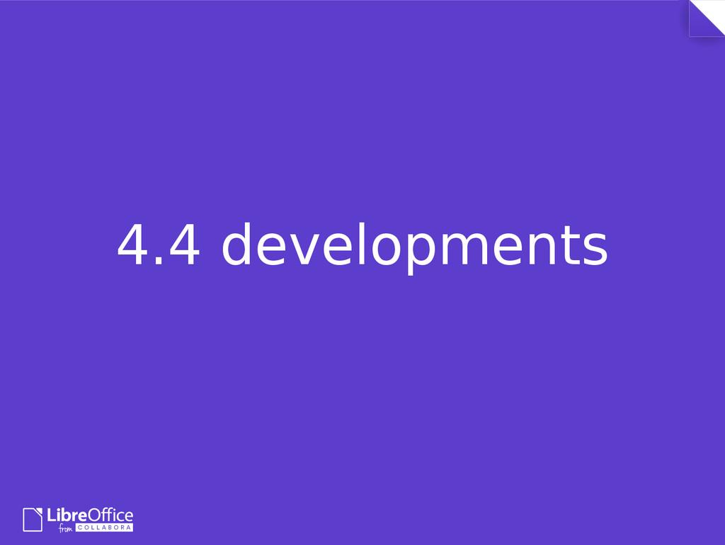 4.4 developments