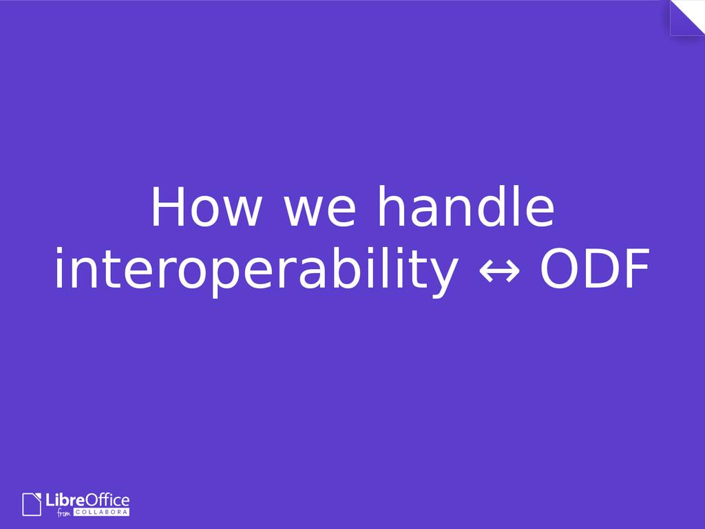 How we handle interoperability ↔ ODF