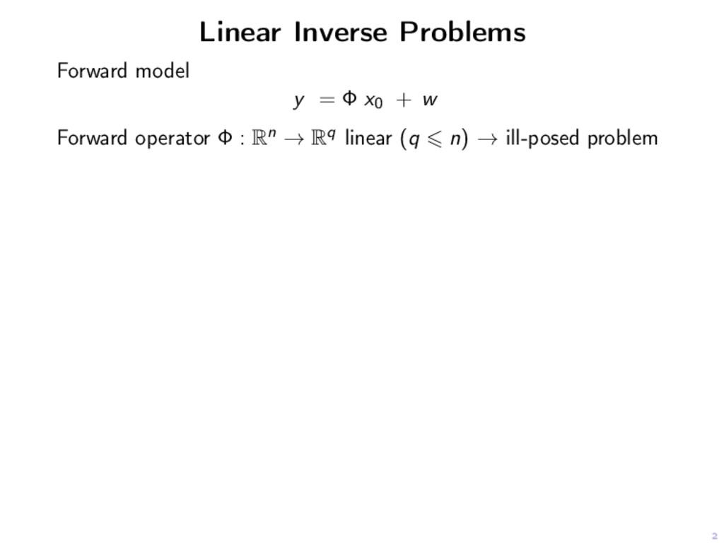2 Linear Inverse Problems Forward model y = Φ x...