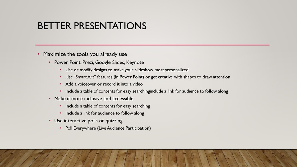 BETTER PRESENTATIONS • Maximize the tools you a...