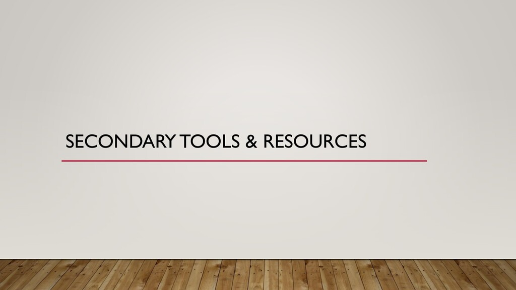 SECONDARY TOOLS & RESOURCES