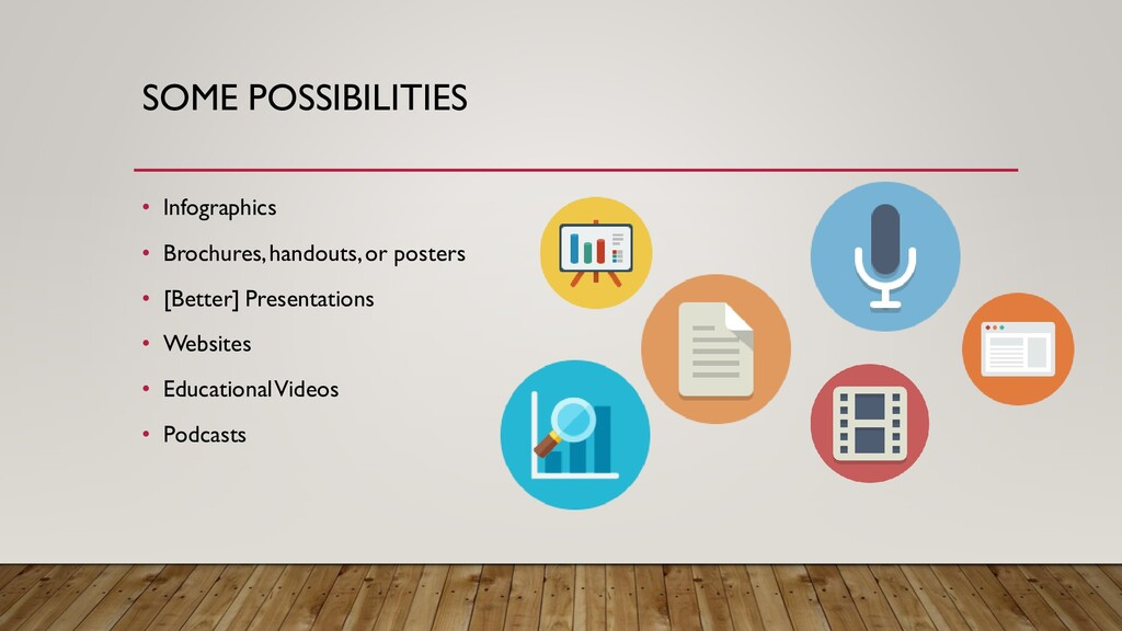 SOME POSSIBILITIES • Infographics • Brochures, ...
