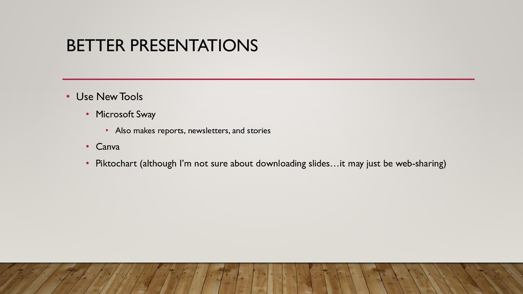 BETTER PRESENTATIONS • Use New Tools • Microsof...